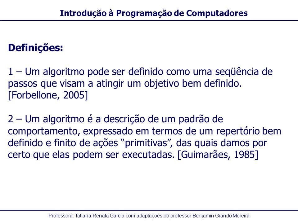 Definições: 1 – Um algoritmo pode ser definido como uma seqüência de passos que visam a atingir um objetivo bem definido. [Forbellone, 2005]